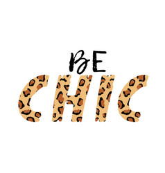 With be chic slogan with leopard skin t-shirt vector