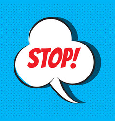 Comic speech bubble with phrase stop vector