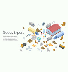 Goods export concept banner isometric style vector