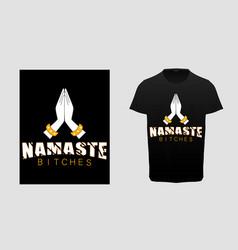 namaste bitches yoga typography t-shirt vector image