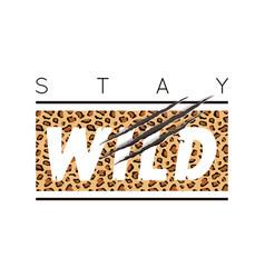 With stay wild slogan leopard skin vector