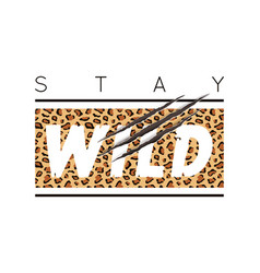 with stay wild slogan with leopard skin and vector image