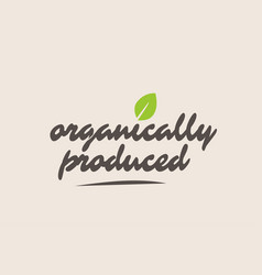 Organically produced word or text with green leaf vector