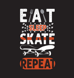 Skater quotes and slogan good for t-shirt eat vector