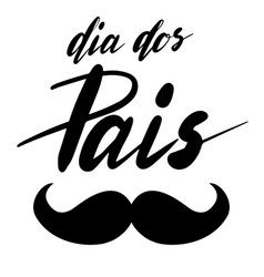 Dia dos pais - fathers day lettering on portuguese vector