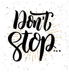dont stop hand drawn motivation lettering quote vector image