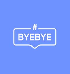 goodbye text hashtag element word byebye vector image