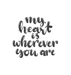 lettering with phrase my heart is wherever you are vector image