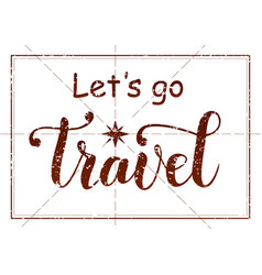 Lets go travel with vintage stamp effect vector