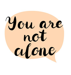 you are not alone text brush calligraphy vector image