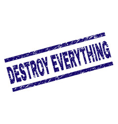Scratched textured destroy everything stamp seal vector