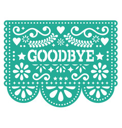 Goodbye papel picado design greeting card vector