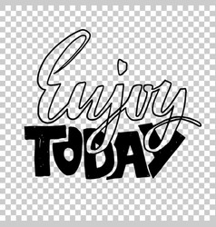enjoy today hand drawn dry brush lettering ink vector image