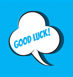 comic speech bubble with phrase good luck vector image