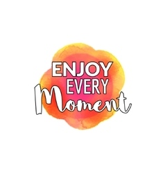 Enjoy Every Moment motivation watercolor poster vector image