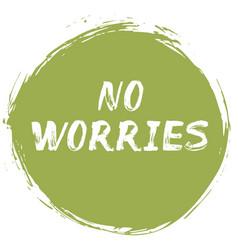 No worries - typographic poster vector