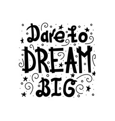 Dare to dream big vector