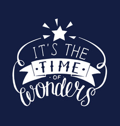 Hand lettering it s the time of wonder with star vector