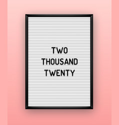 two thousand twenty quote on letterboard with vector image