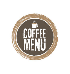 coffee menu letters and cup grunge circle vector image