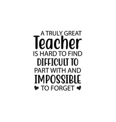 A truly great teacher is hard to find difficult vector