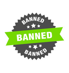 Banned sign banned green-black circular band label vector
