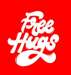 free hugs hand drawn lettering isolated vector image