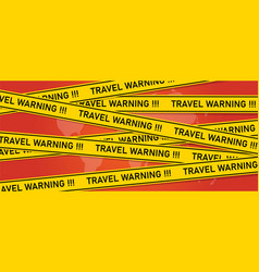 travel warning alert message to avoid travel to vector image