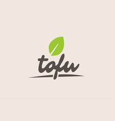 Tofu word or text with green leaf handwritten vector