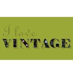 I Love Vintage Unusual font vector image