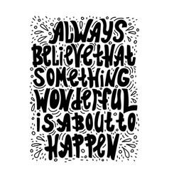 always believe that something wonderful is happen vector image