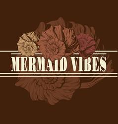 mermaid vibes hand drawn of vector image