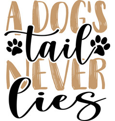 a dogs tail never lies lettering quote with cute vector image