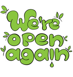 We are open again sign for green shops vector