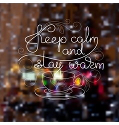 Cup handwritten words Keep calm and stay warm vector image vector image