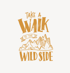 take a walk to the wild side motivational slogan vector image