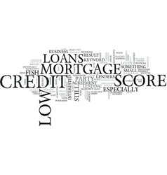 Z mortgage loans with low credit score text word vector