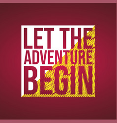 Let the adventure begin life quote with modern vector