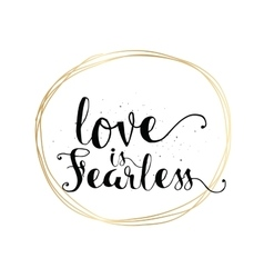 Love is fearless inscription Greeting card with vector