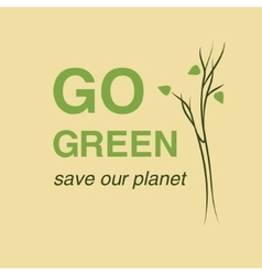 Go Green and save our planet Creative Concept vector