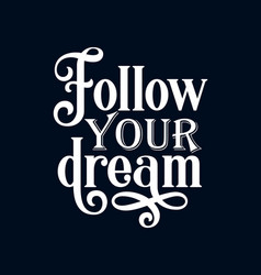 Follow your dreams stylish hand drawn typography vector