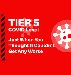 tier 5 - covid19 level just when you thought vector image