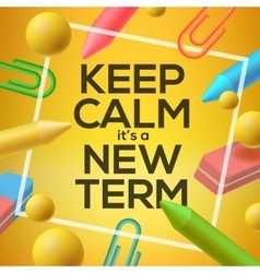Keep calm it is a new Term back to school vector image