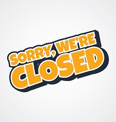 sorry we are closed vector image