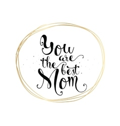 You are the best mom inscription Greeting card vector