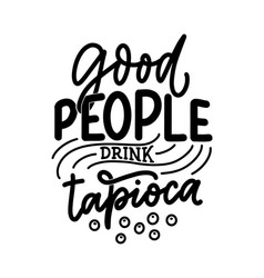 Hand drawn ettering quote about tapioca vector