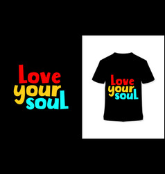 Love your soul stylish hand drawn typography vector