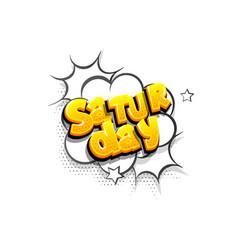 Saturday comic text speech bubble pop art vector