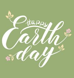 hand drawn lettering happy earth day vector image