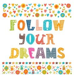 Follow your dreams Hand drawn design elements vector image